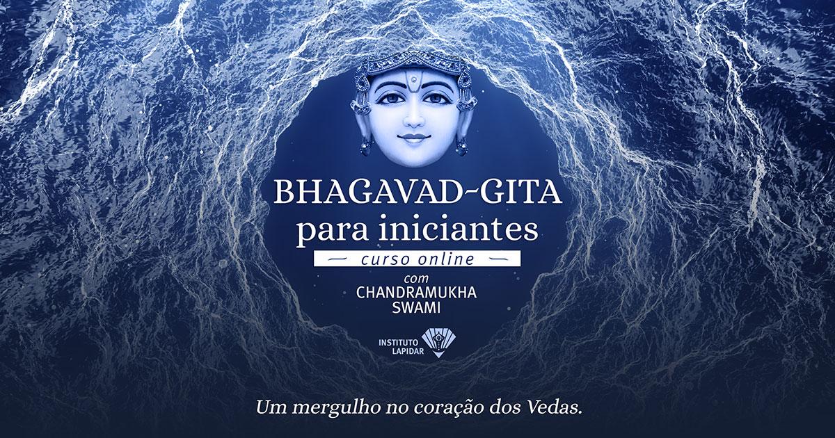 Curso Bhagavad-gītā para Iniciantes - Instituto Lapidar   Um Mergulho no Coração dos Vedas